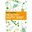 Healthy Happy Baby The Essential Guide to Raising a Toxin-free Baby