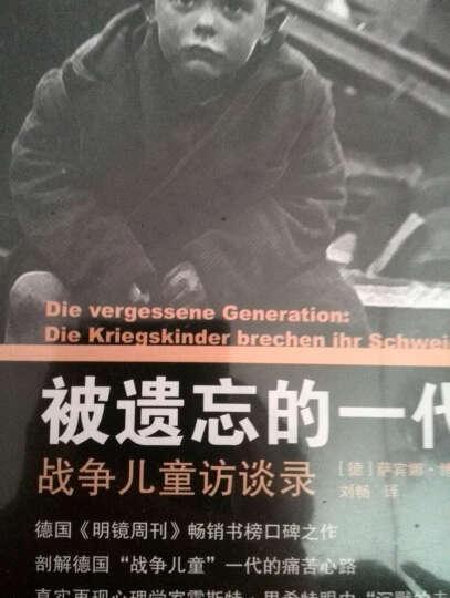 被遗忘的一代:战争儿童访谈录/纪念世界反法西斯战争胜利70周年 晒单图
